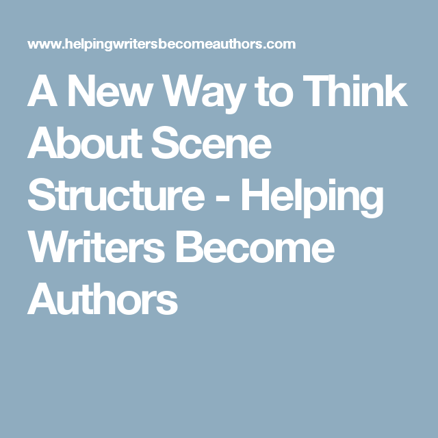 A New Way to Think About Scene Structure - Helping Writers Become Authors