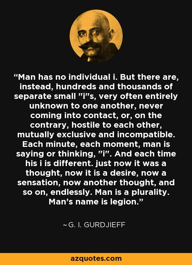 Man has no individual i. But there are, instead, hundreds and thousands of separate small