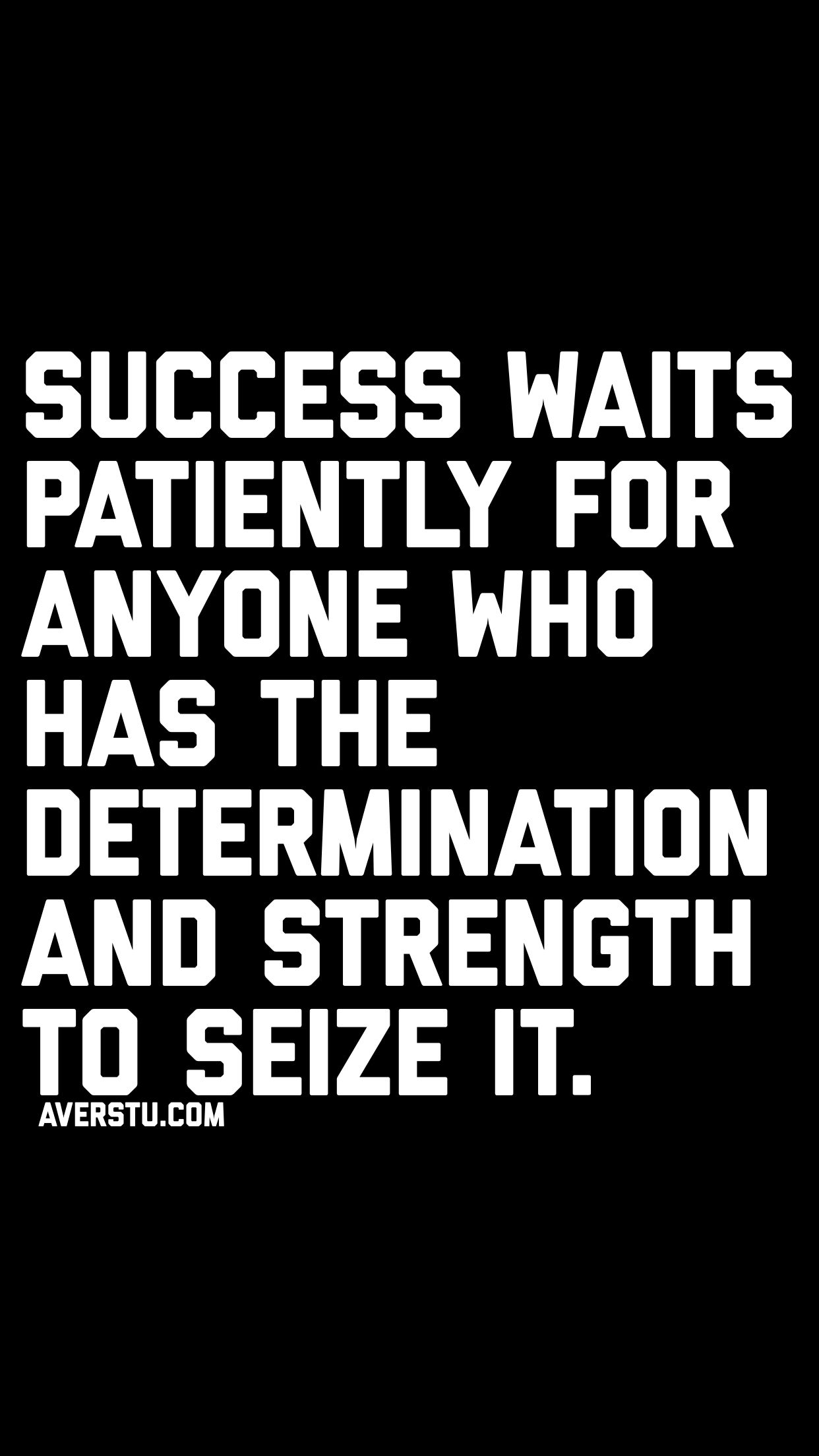 Success waits patiently for anyone who has the