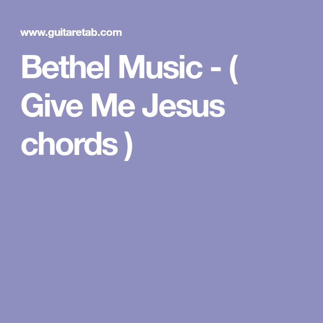 Bethel Music - ( Give Me Jesus chords ) | Acoustic | Pinterest ...