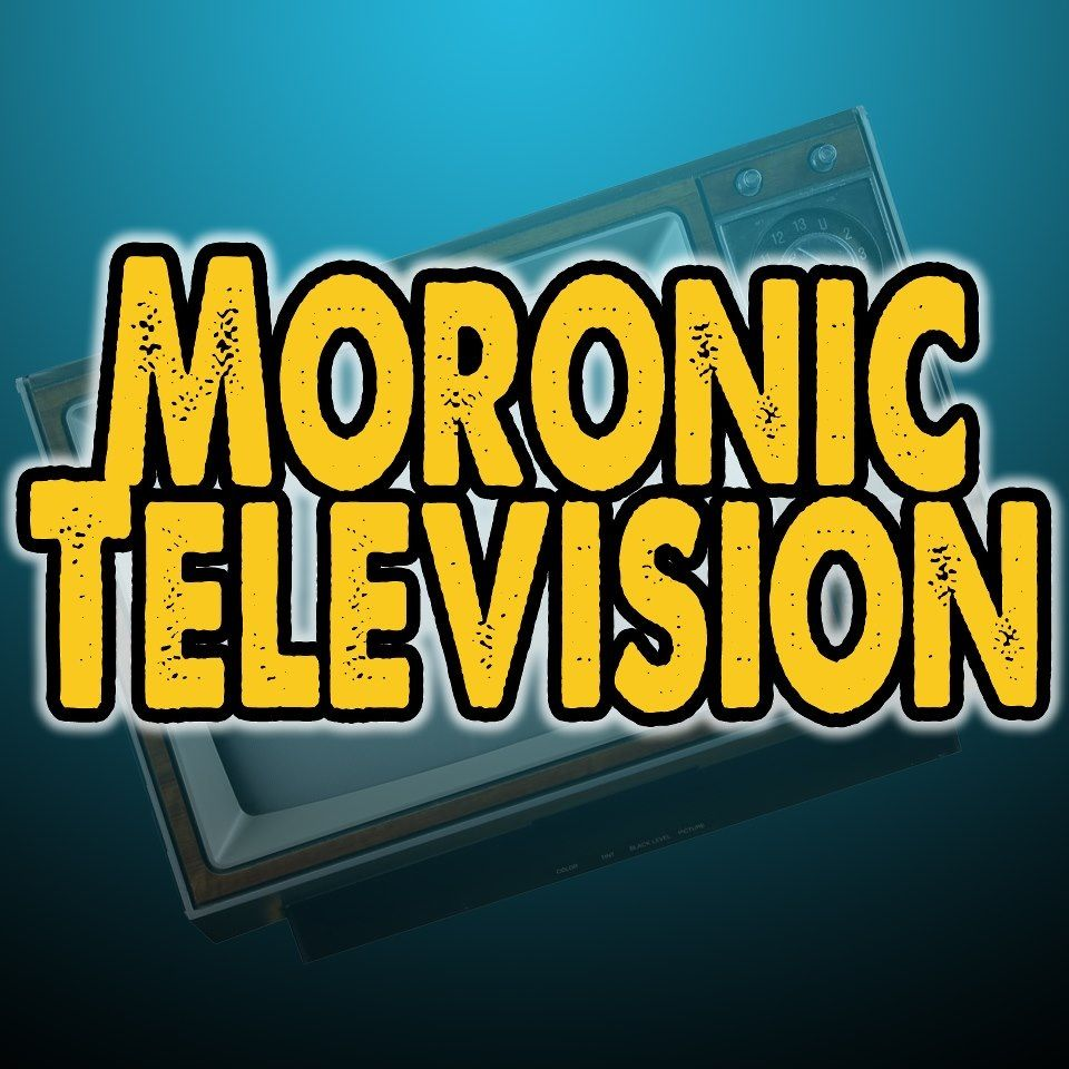 Www.youtube.com/moronictelevision