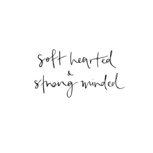 Soft hearted & strong minded. - #hearted #minded #soft #strong