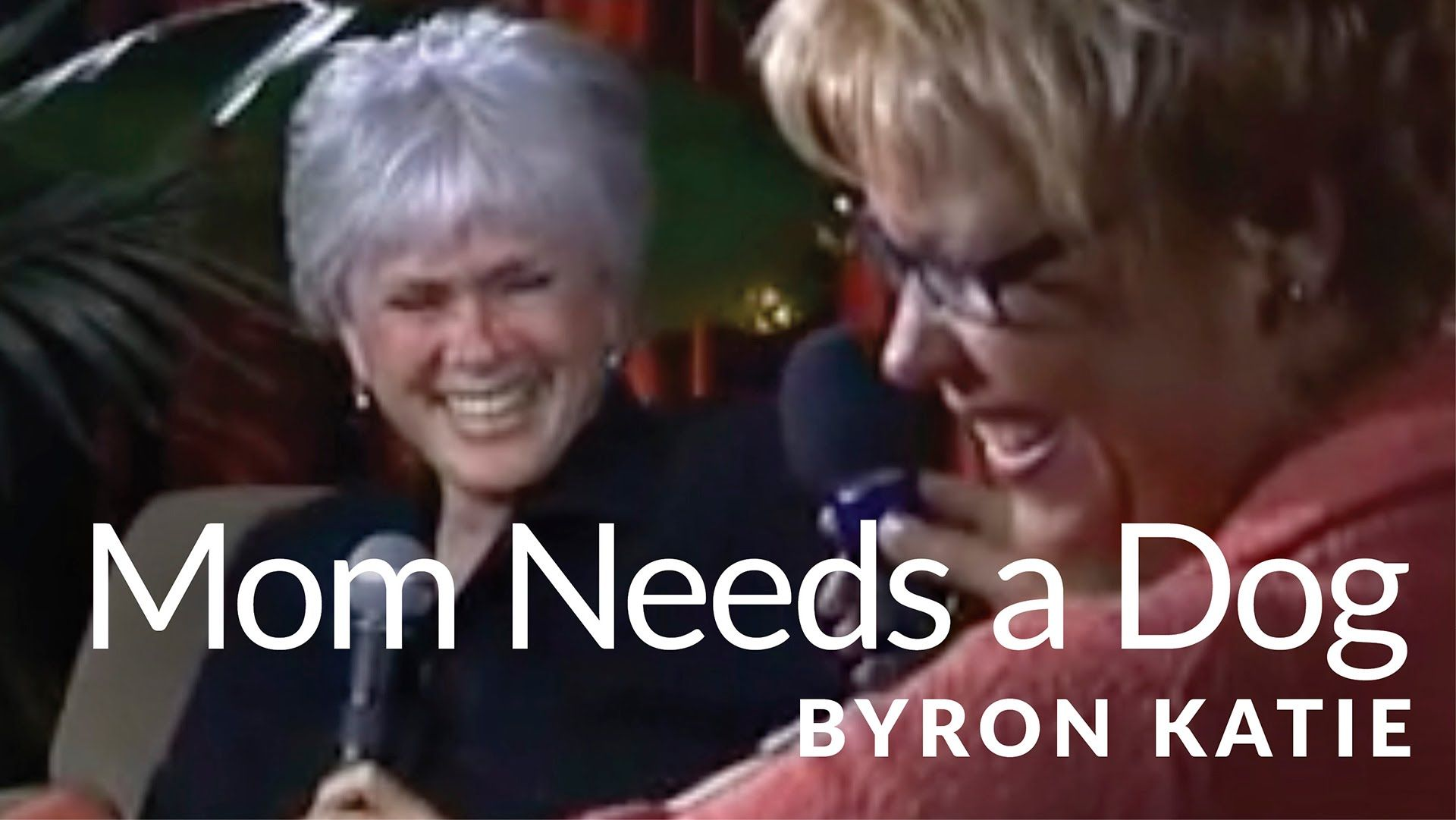 My Mother Needs A Dog The Work Of Byron Katie