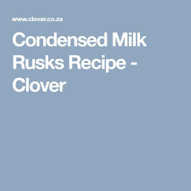 Condensed Milk Rusks Recipe Clover Rusk Recipe Recipes Rusk