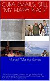 """CUBA EMAILS:  STILL """"MY HAPPY PLACE"""" by Manuel """"Manny"""" Ramos (Author) #Kindle US #NewRelease #Travel #eBook #ad"""