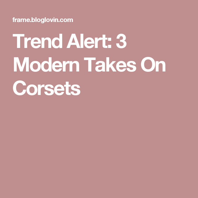 Trend Alert: 3 Modern Takes On Corsets