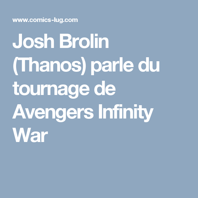 Josh Brolin (Thanos) parle du tournage de Avengers Infinity War