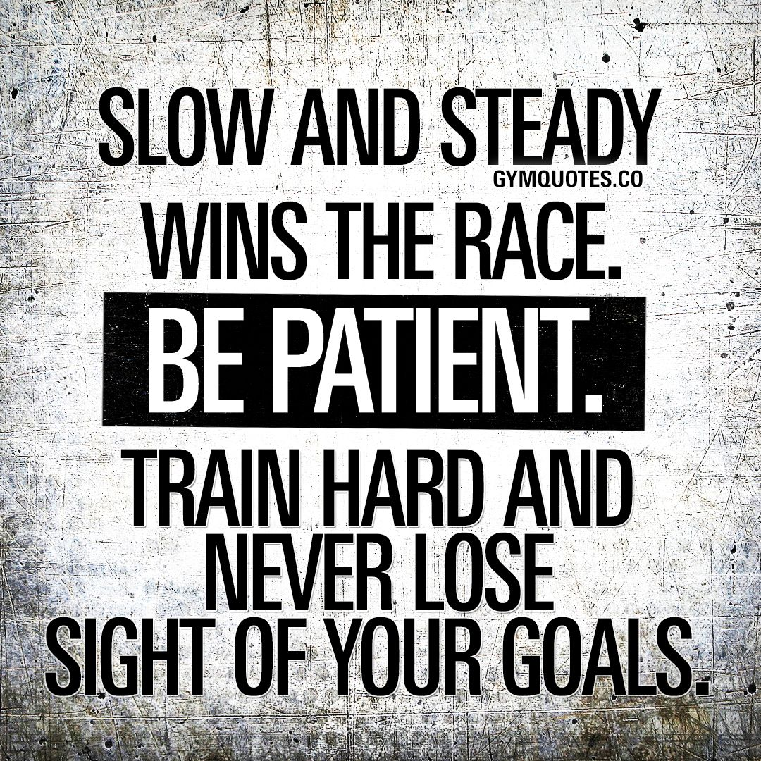 Gym Motivation Quotes: Slow And Steady Wins The Race. Be