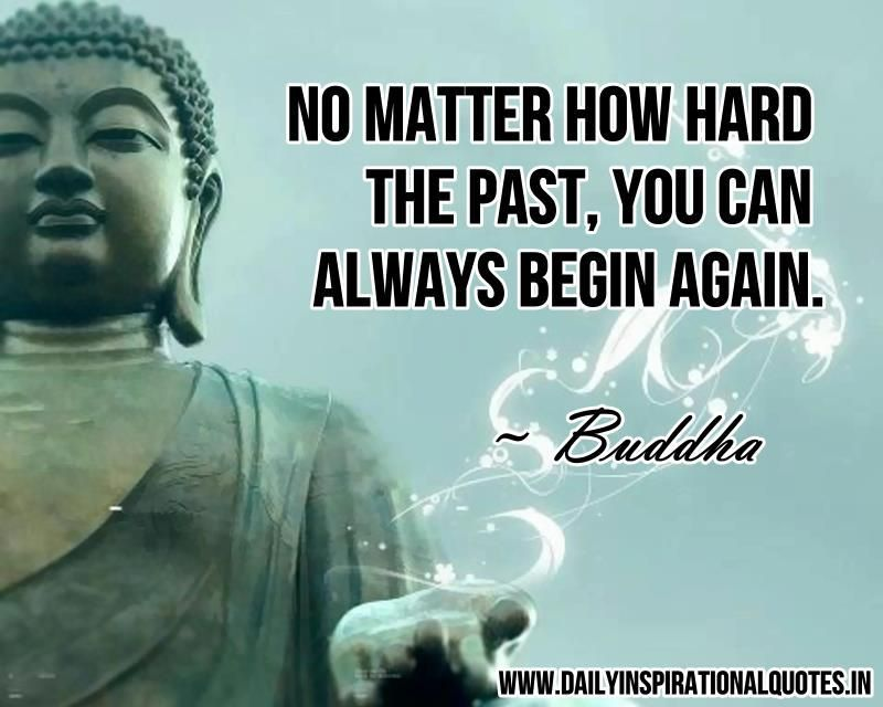 No matter how hard the past, you can always begin again. --#Buddha #rebirth #resilience #fluidity #heart