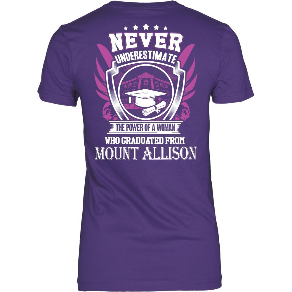 Never Underestimate the power of a woman who graduated from Mount Allison T-shirt