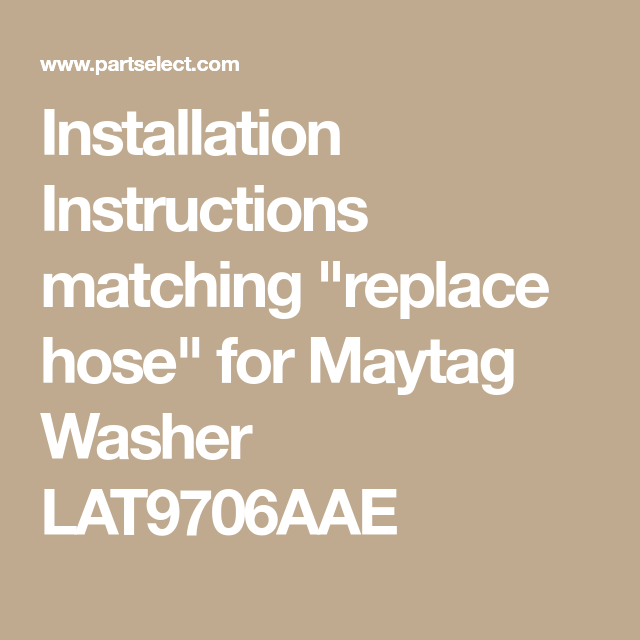 Installation Instructions Matching Replace Hose For Maytag Washer Lat9706aae Maytag Washers Installation Instructions Maytag