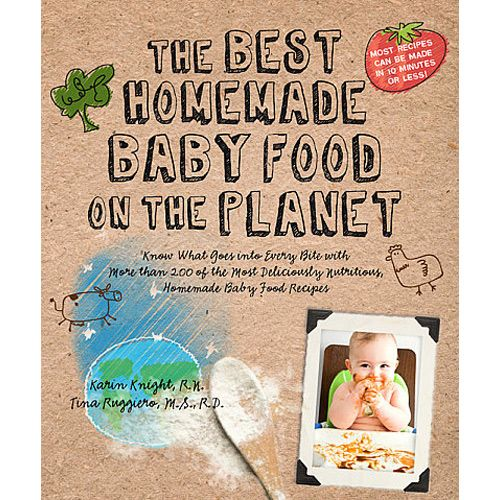 The best homemade baby food on the planet recipe book homemade the best homemade baby food on the planet recipe book by karin knight with tina ruggiero forumfinder Gallery