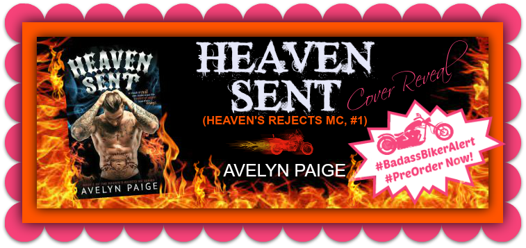 COVER REVEAL: Heaven Sent (Heaven's Rejects MC, #1) by Avelyn Paige - #BadassBikerAlert - #PreOrder Now! - iScream Books