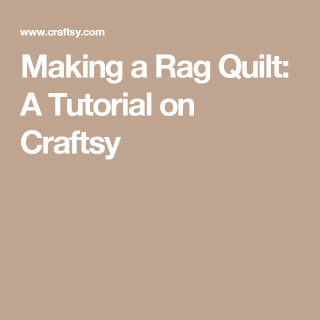 Making a Rag Quilt: A Tutorial on Craftsy