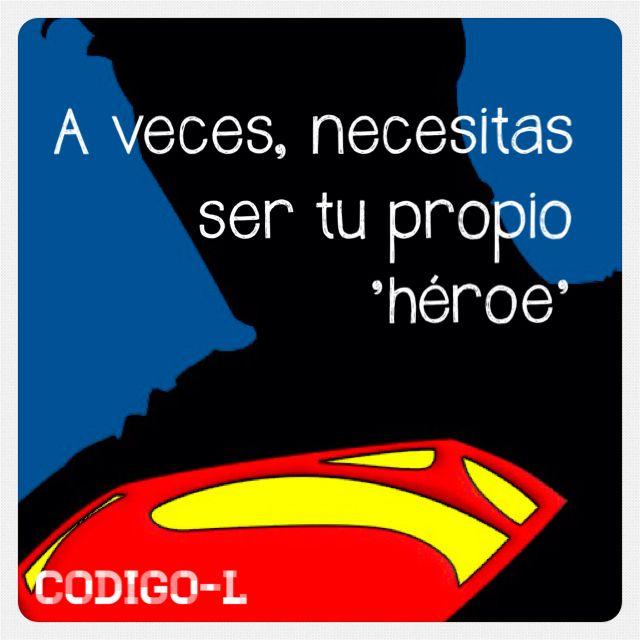 Aveces necesitamos ser nuestro propio súper héroe.