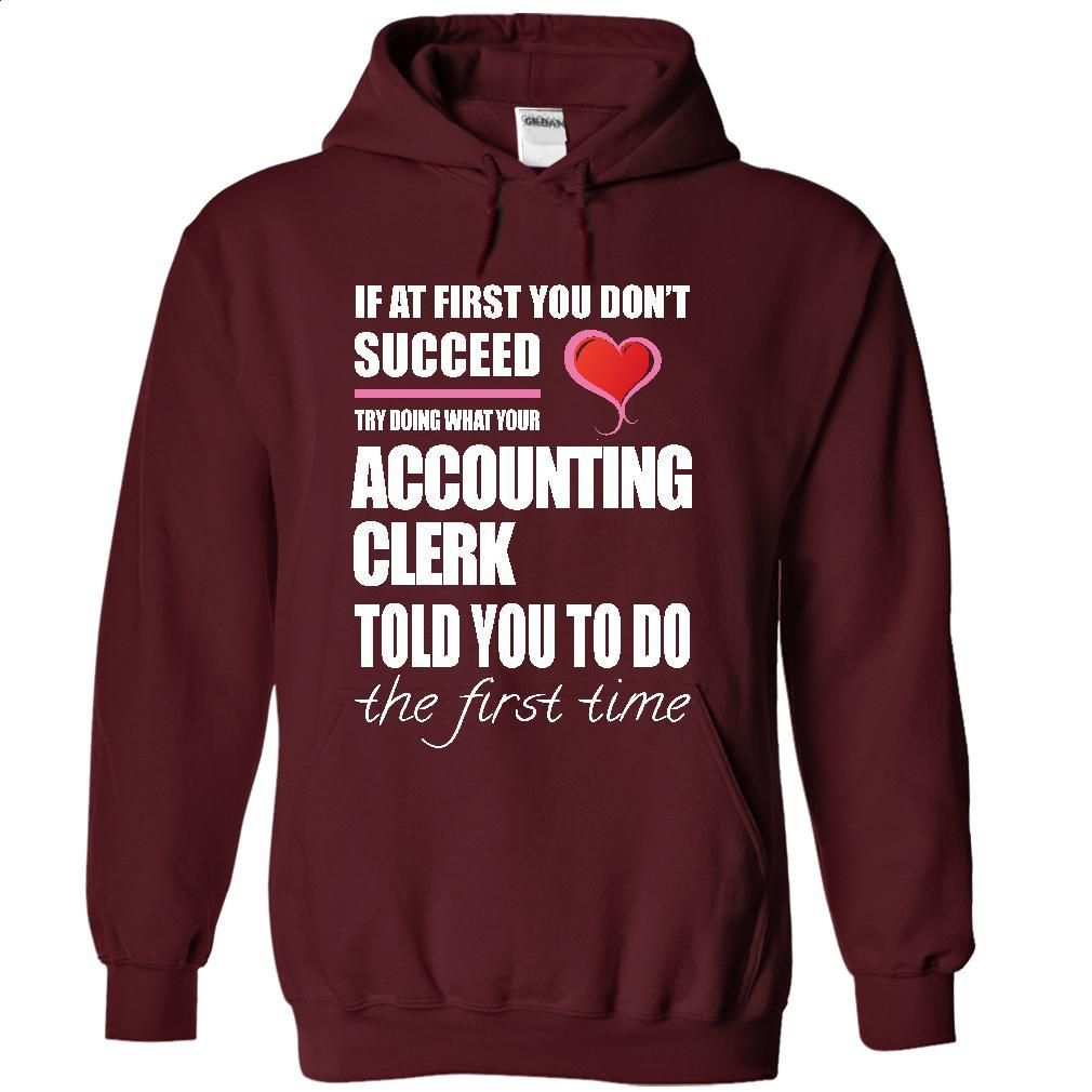 Try doing what your ACCOUNTING CLERK T Shirt, Hoodie, Sweatshirts - make your own shirt #style #T-Shirts