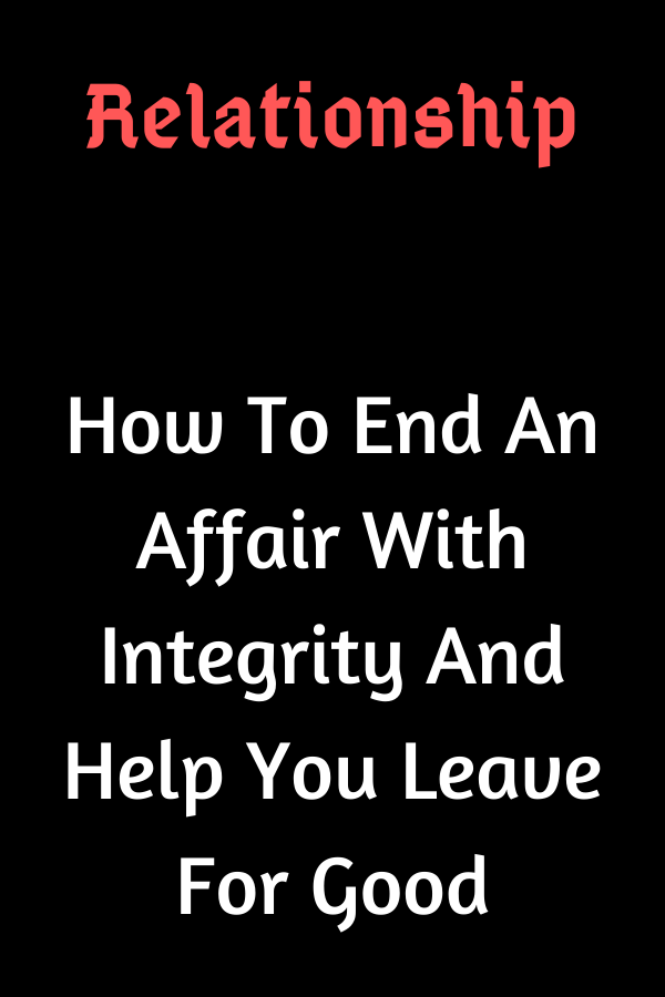 How To End An Affair With Integrity And Help You Leave For Good Emotional Affair Relationship Articles Affair Quotes