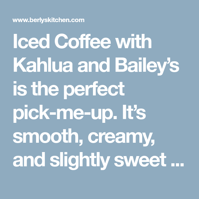 Iced Coffee with Kahlua and Bailey's is the perfect pick-me-up. It's smooth, creamy, and slightly sweet with Irish cream and coffee flavors.