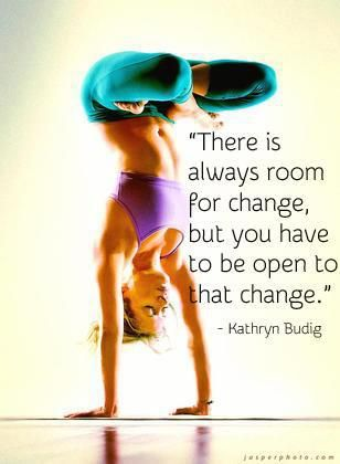 """there is always room for change but you have to be open"