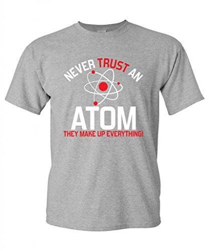 b0964520 Click to Buy << GILDAN Never Trust An Atom. They Make Up Everything ...