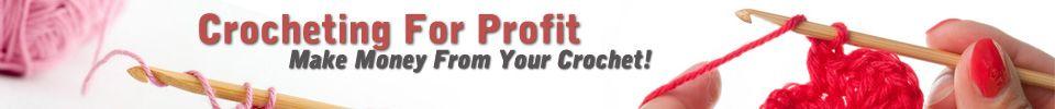 Crocheting For Profit - make money from your crochet #crochetformoney