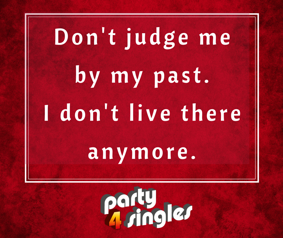 Dont Judge Me By My Past I Dont Live There Anymore