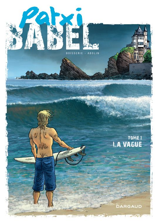 Patxi Babel, tome 1 : La Vague Scénario : Pierre Boisserie, dessin : Georges Abolin Sortie le 22 août 2014 #Dargaud #BD #Surf