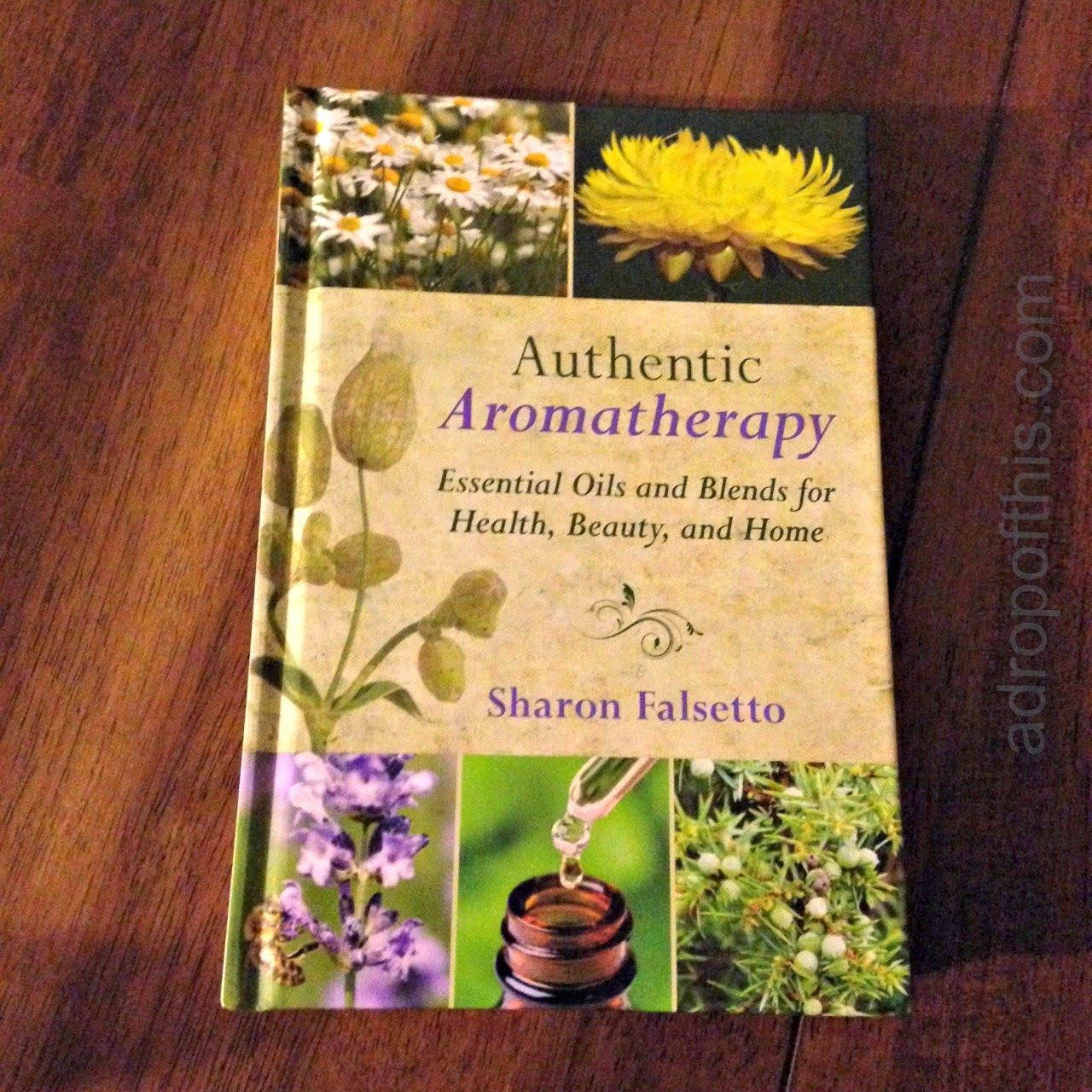 A Drop of This: Book Review: Authentic Aromatherapy