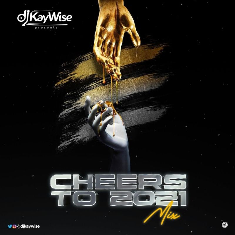 Dj Kaywise Cheers To 2021 Mixtape In 2021 Dj Mixtape Mixtape Dj