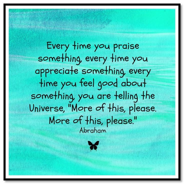 every time you praise something abrahamhicks lawofattraction loa