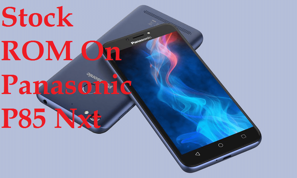 Guide To Install Stock Firmware On Panasonic P85 Nxt [Android 7 1