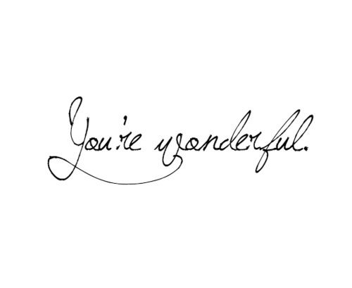 you're wonderful.
