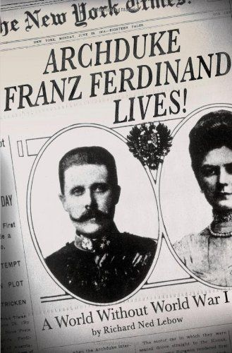 Archduke Franz Ferdinand Lives!: A World without World War I by Richard Ned Lebow,http://www.amazon.com/dp/1137278536/ref=cm_sw_r_pi_dp_aoDitb1VCNXW858Y