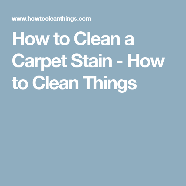 How to clean a carpet stain how to clean things for the home learn about cleaning carpet stains with your own homemade carpet cleaner and these simple carpet stain cleaning methods solutioingenieria Gallery