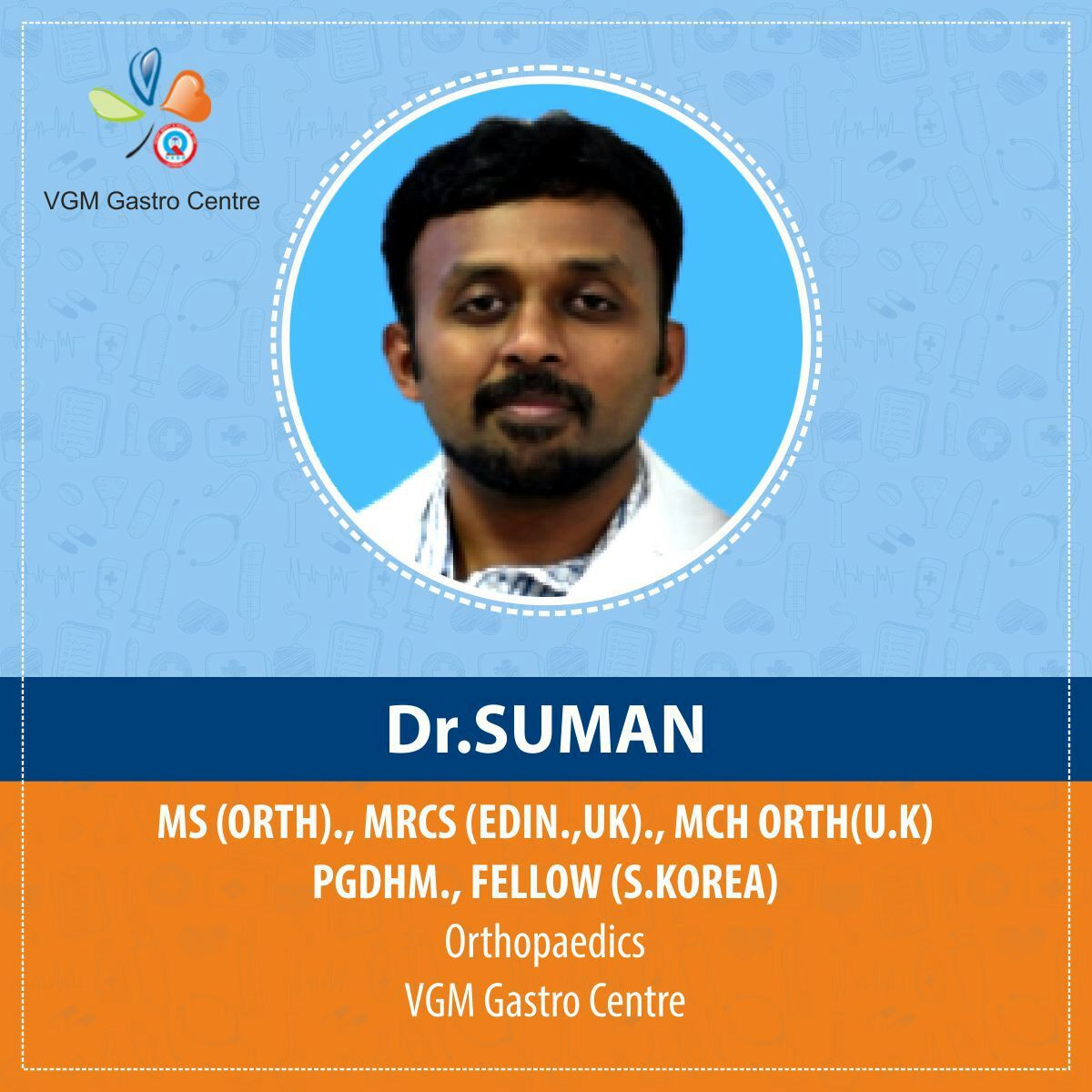 Dr Suman - MS(Ortho) ,MRCS(EDIN ,UK) ,MCH ORTHO(UK) , PGDHM