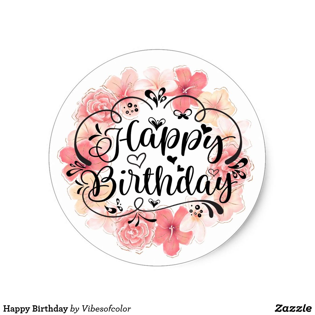 Happy Birthday Classic Round Sticker Zazzle Com In 2020 Happy Birthday Art Birthday Cake Topper Printable Happy Birthday Signs