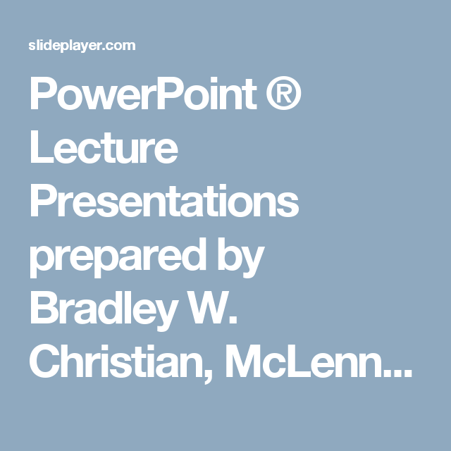 PowerPoint ® Lecture Presentations prepared by Bradley W  Christian