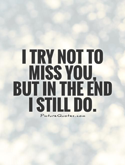 I Try Not To Miss You But In The End I Still Do Picture Quotes