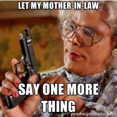 35adff2d9fd0a09c2e00c9aad7023227 madea gun meme let my mother in law say one more thing things