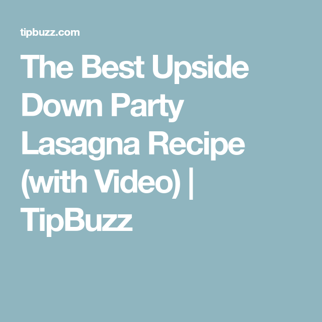 the best upside down party lasagna recipe with video tipbuzz lasagna recipe lasagna recipes pinterest