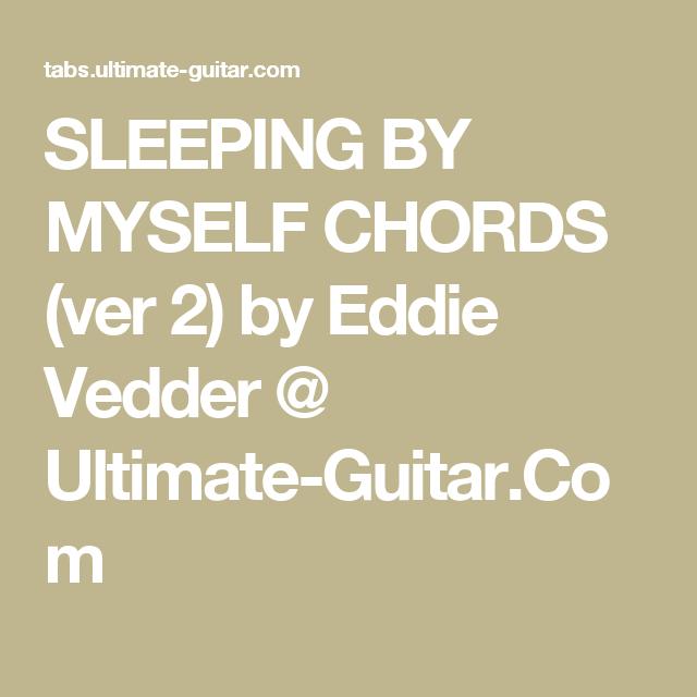 SLEEPING BY MYSELF CHORDS (ver 2) by Eddie Vedder @ Ultimate-Guitar ...