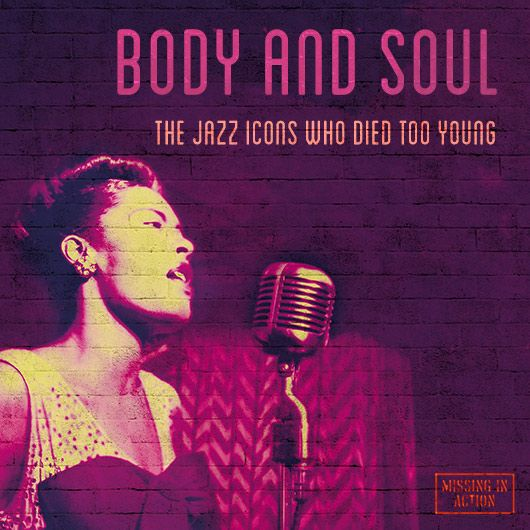 Body And Soul The Jazz Musicians Who Died Too Young Udiscover Jazz Musicians Body And Soul Jazz