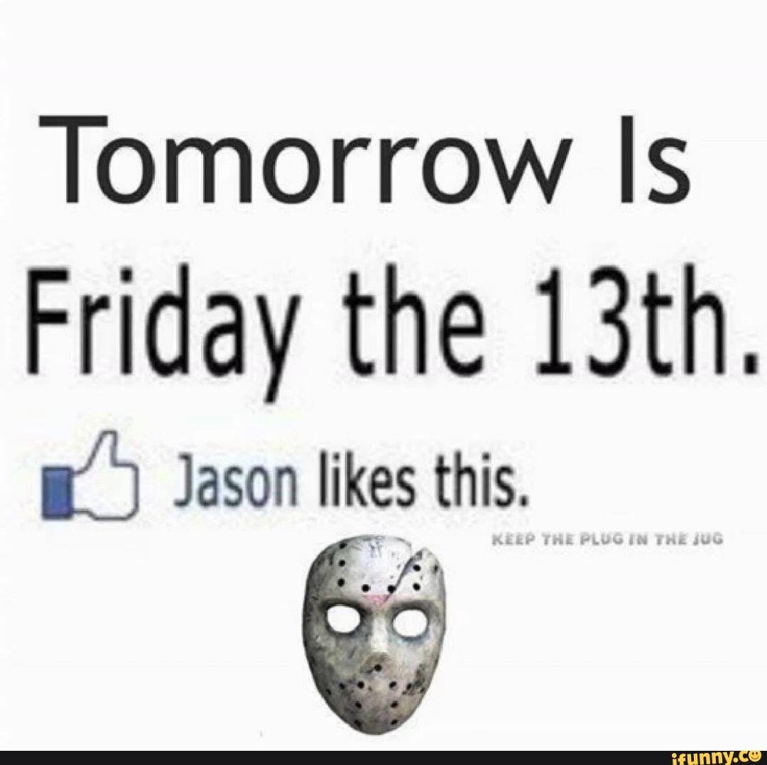 Tomorrow Is Friday The 13th I Jason Likes This Ifunny Tomorrow Is Friday Friday The 13th Friday The 13th Memes