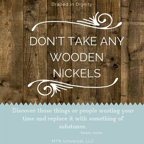 Dont Take Any Wooden Nickels Positive Inspirational Quotes