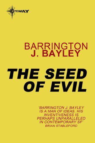 The Seed of Evil by Barrington J. Bayley. $8.69. Author: Barrington J. Bayley. Publisher: Gateway (December 14, 2012). 320 pages