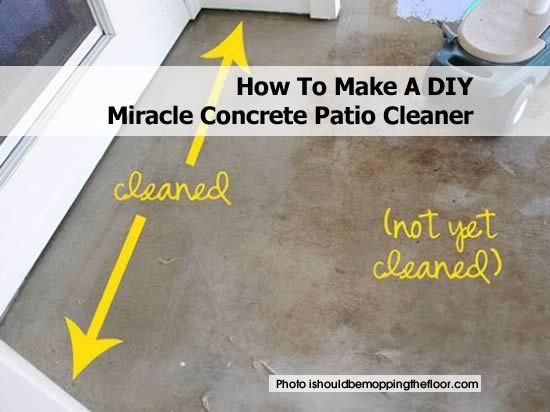 Diy Miracle Concrete Patio Cleaner Clean Concrete Concrete
