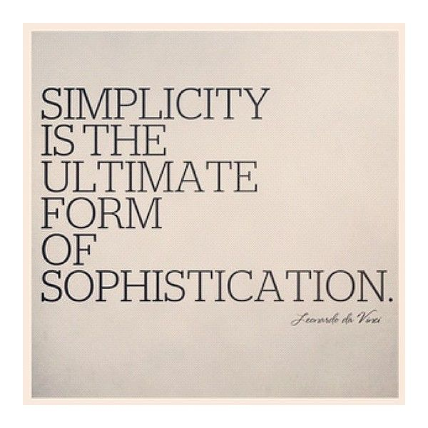 Simplicity Is The Ultimate Form Of Sophistication Believe