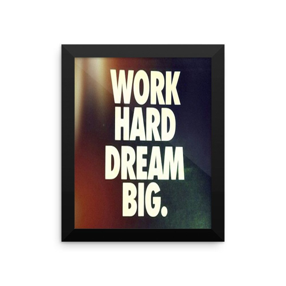 Work hard dream big Framed poster   Hard work quotes, Work ...