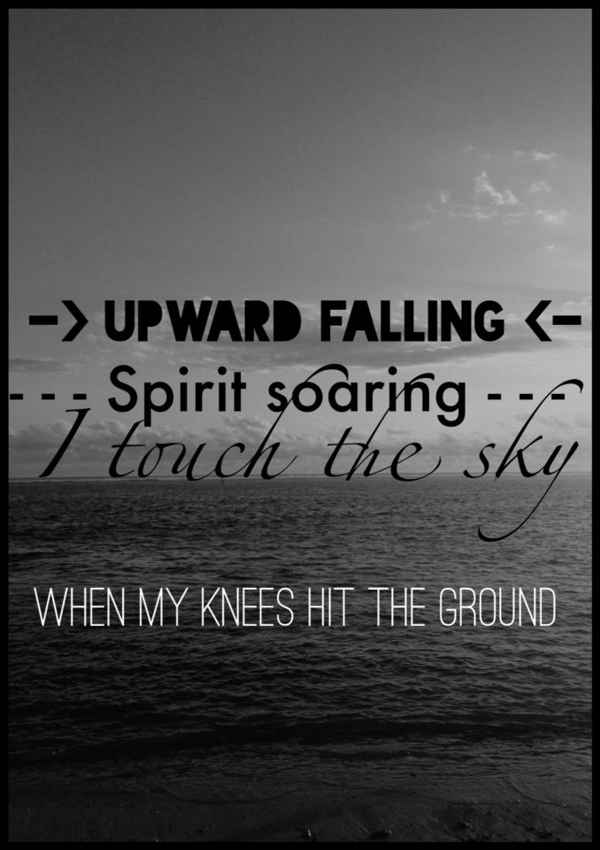 Upward Falling Spirit Soaring I Touch The Sky When My Knees Hit