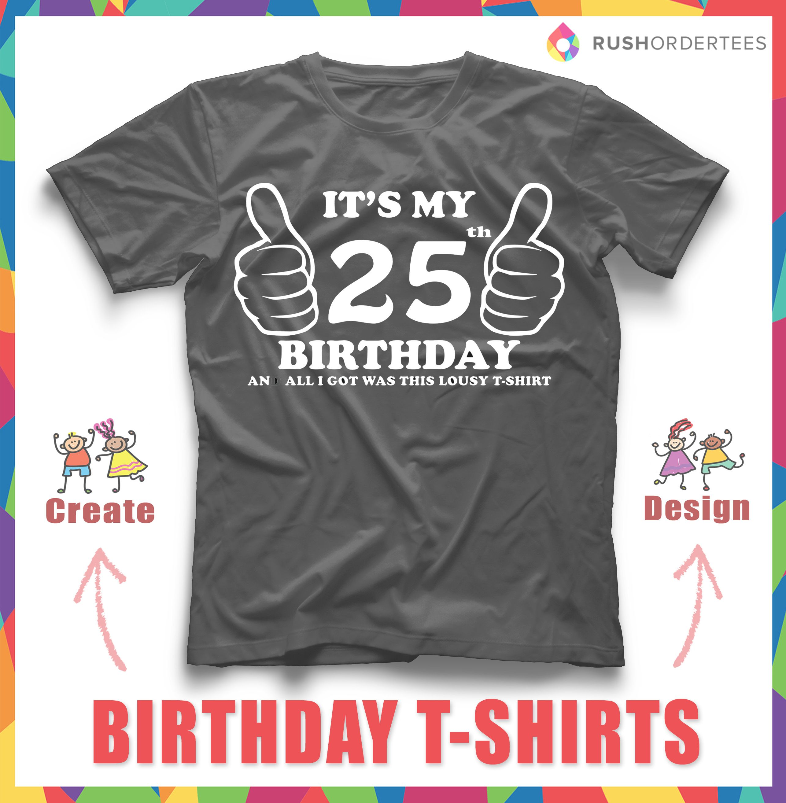 It S My 25th Birthday Create Custom Tshirts For Your Next